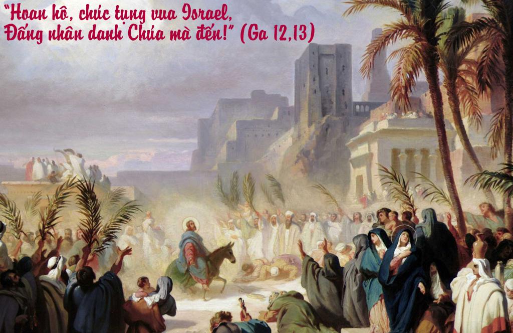 """""""Hoan hô, chúc tụng vua Israel, Ðấng nhân danh Chúa mà đến!"""" (Ga 12,13)"""